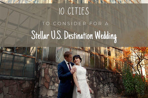 10 Cities to Consider for a Stellar U.S. Destination Wedding 🇺🇸