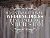 9 Nontraditional Wedding Dress + Ring Pairings Under $1000