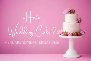 Hate Wedding Cake? Here Are Some Alternatives!