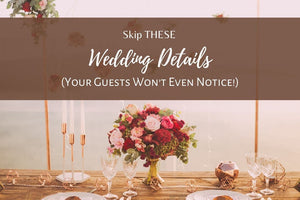Skip These Wedding Details (Your Guests Won't Even Notice!)