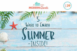 Five Ways to Enjoy Summer – Inside!
