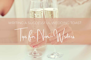 Writing a Successful Wedding Toast: Tips for Non-Writers