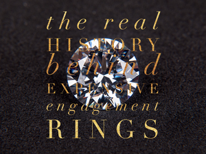 The REAL History Behind Expensive Engagement Rings