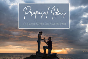 Proposal Ideas For Your Super Shy Sweetheart