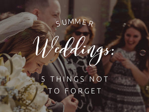 Summer Weddings: 5 Things Not to Forget