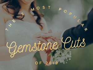The 2 Most Popular Gemstone Cuts of 2019