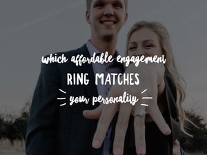Which Affordable Engagement Ring Matches Your Personality