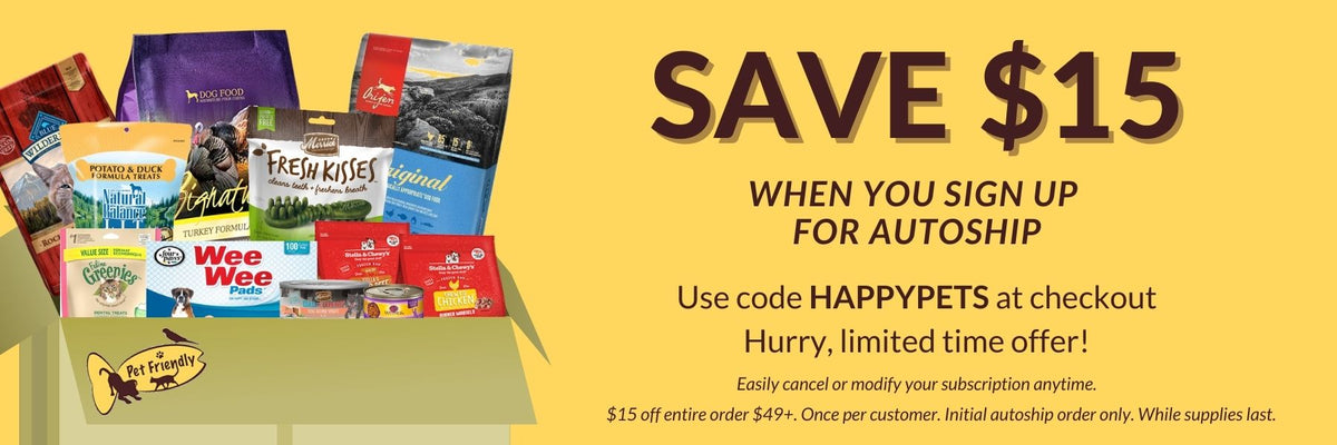 Save $15 when you sign up for Autoship. Use code HAPPYPETS at checkout. some exclusions apply.