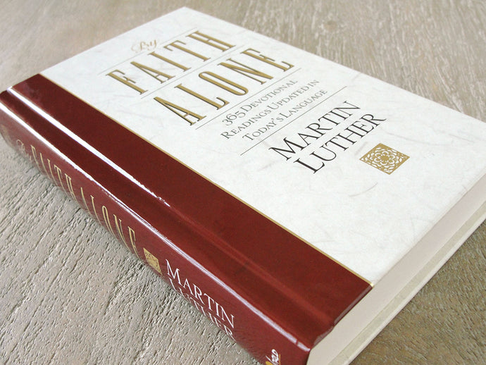 By Faith Alone: 365 Devotional Readings by Martin Luther