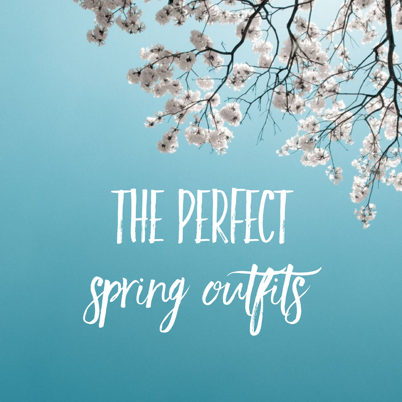 The Perfect Spring Outfits