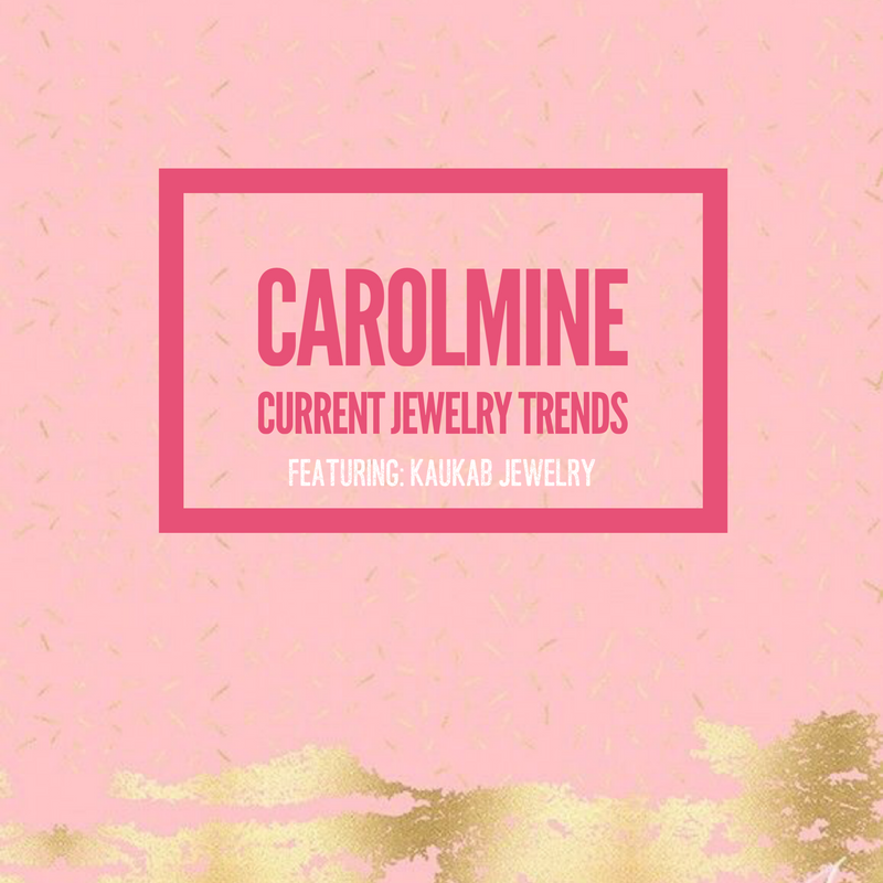 Carolmine Current Jewelry Trends: Featuring Kaukab Jewelry