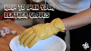 HOW TO WAX YOUR BRAND NEW LEATHER GLOVES