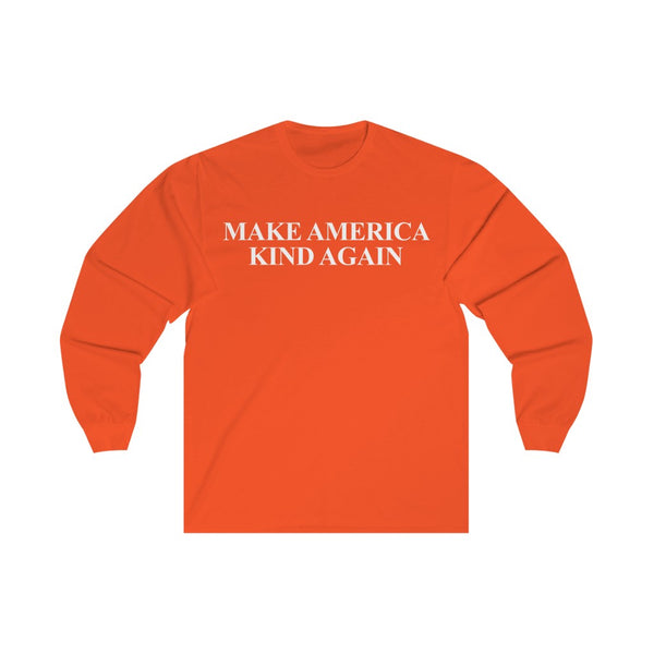 Make America Kind Again - Long Sleeve Tee