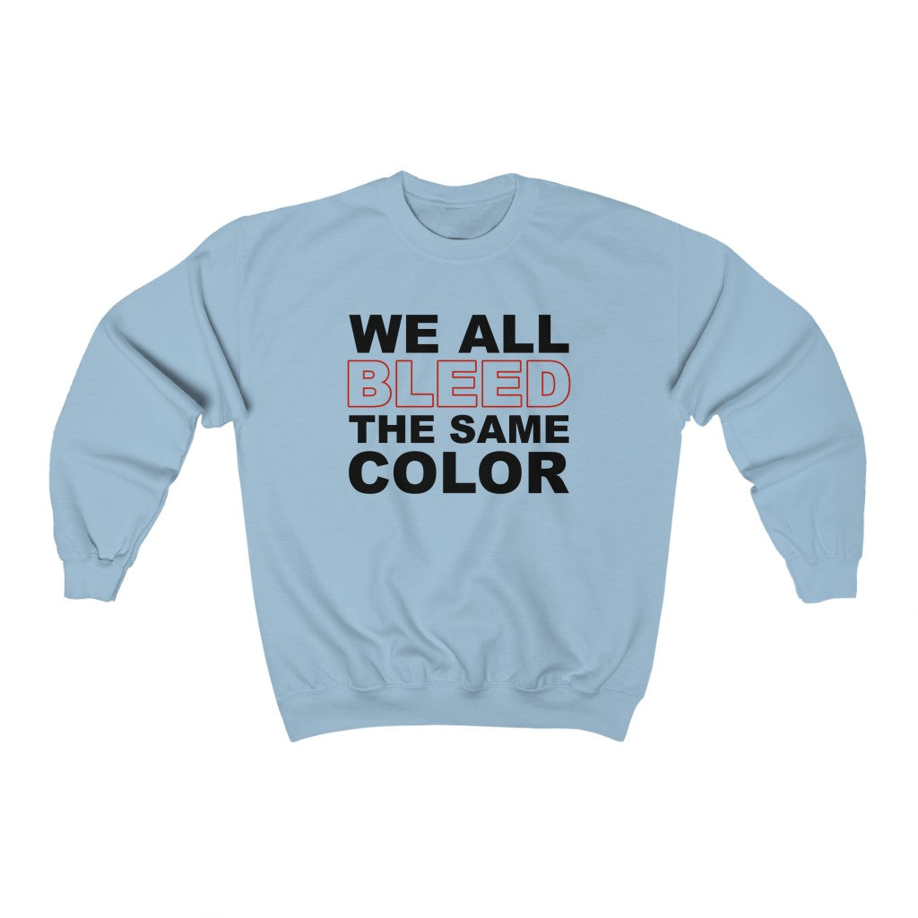 We All Bleed The Same Color - Sweatshirt