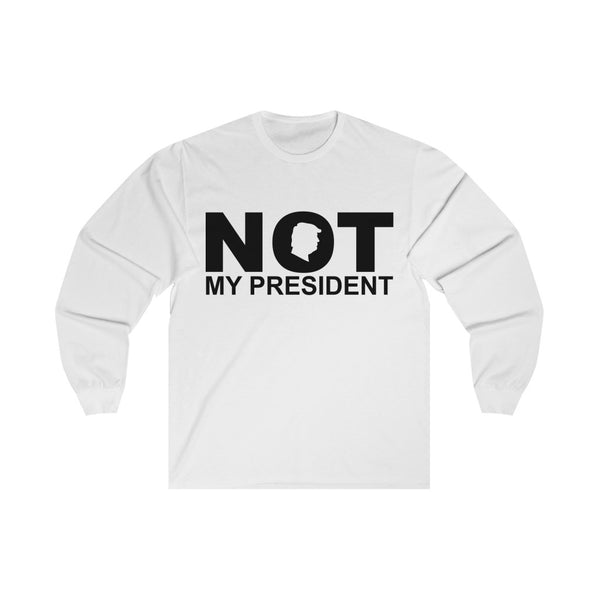 Not My President - Long Sleeve Tee