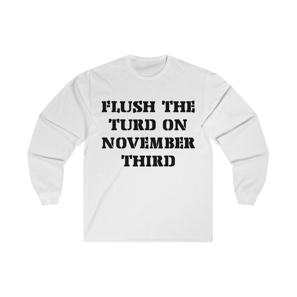 Flush the Turd - Long Sleeve Tee