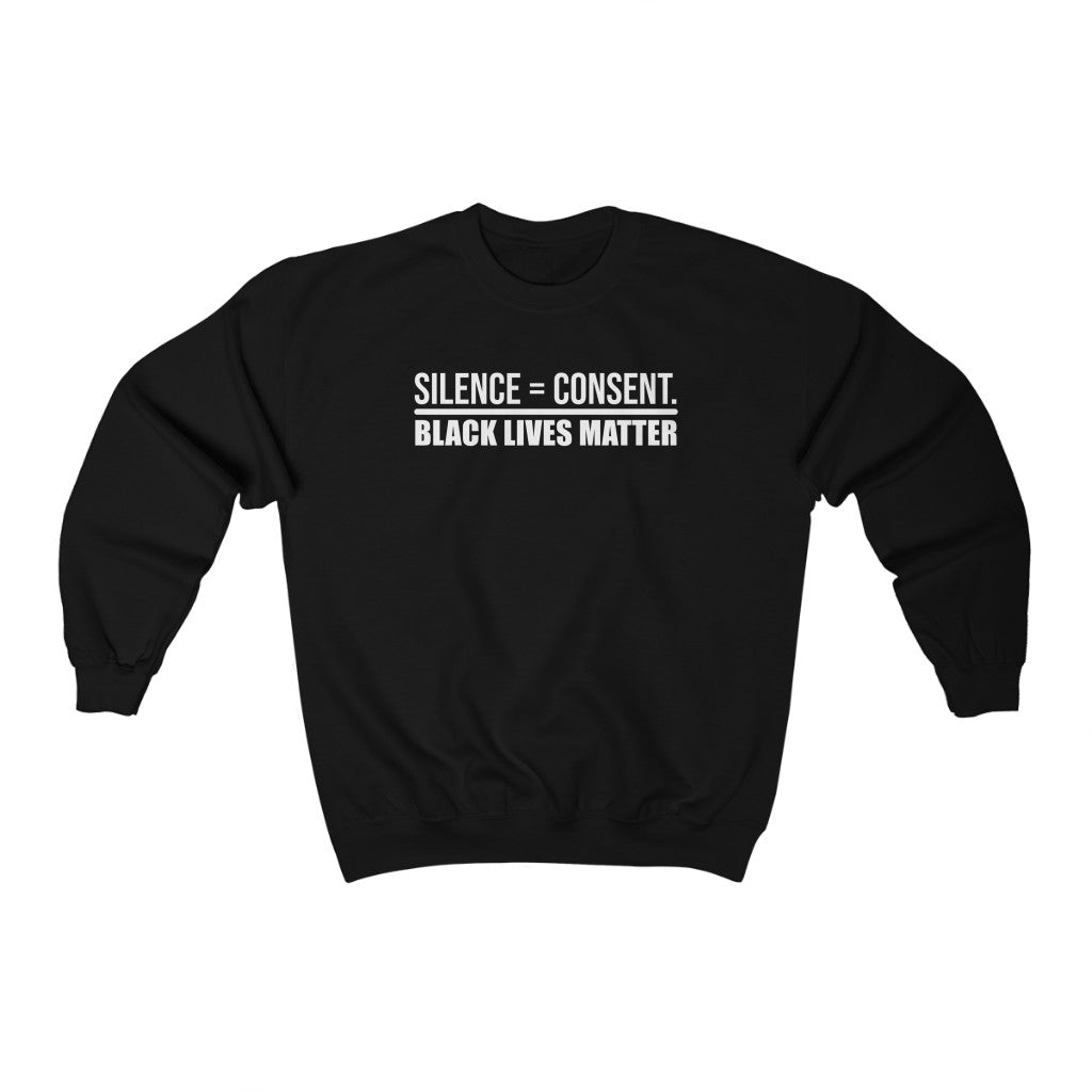 Silence Equals Consent Black Lives Matter - Sweatshirt