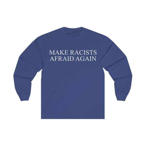 Make Racists Afraid Again - Long Sleeve Tee