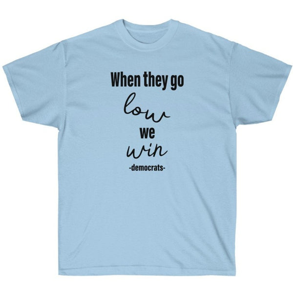 When They Go Low We Win - Shirt from Balance of Power