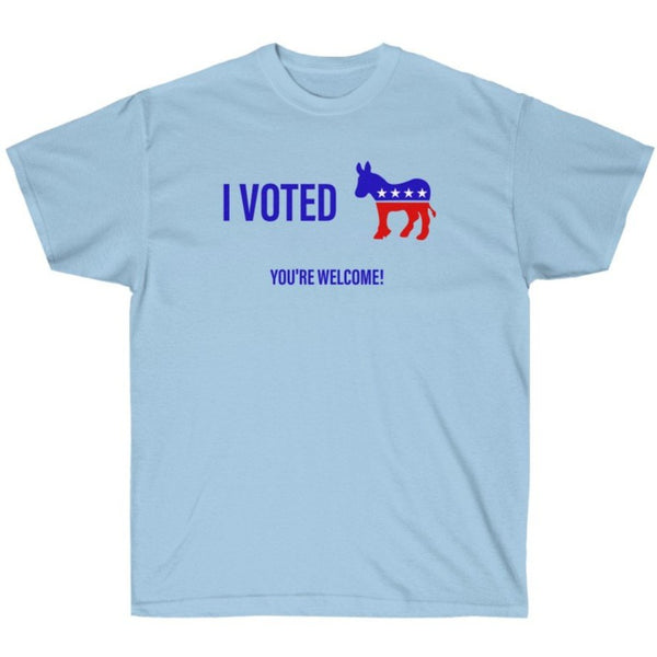 I Voted Democrat. You're Welcome - Shirt from Balance of Power