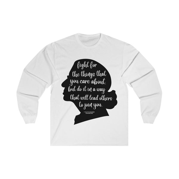 Fight For Things You Care About -Ruth Bader Ginsberg - Long Sleeve Tee