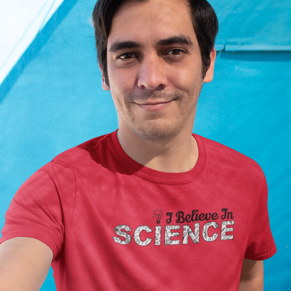 I Believe In Science - Shirt