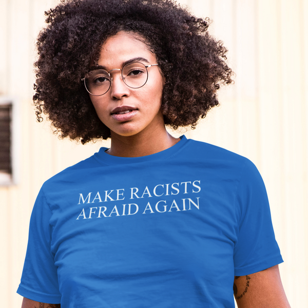 Make Racists Afraid Again - Shirt