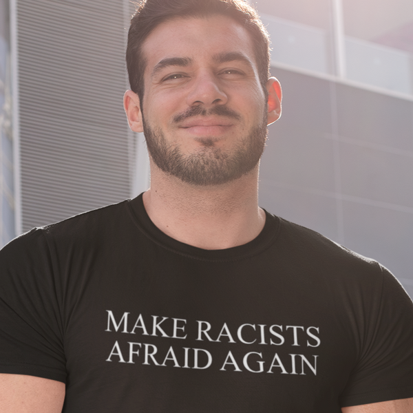 Make Racists Afraid Again - Shirt from Balance of Power