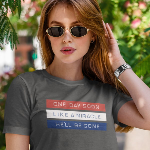 One Day Soon Like A Miracle He'll Be Gone - Shirt