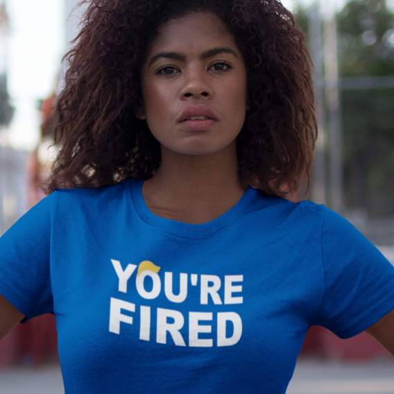 You're Fired - Shirt