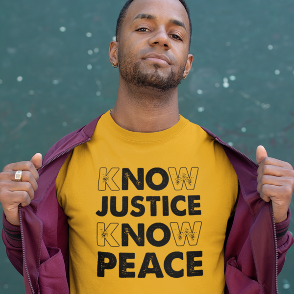 kNOw JUSTICE kNOw PEACE - Shirt