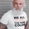 We All Bleed The Same Color - Shirt