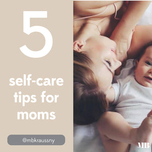 Top 5 Self-Care Tips For Moms