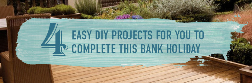 4 easy DIY projects you can complete this bank holiday
