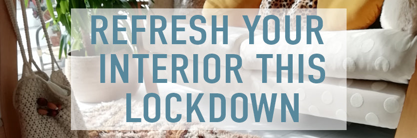 Refresh your interior this lockdown