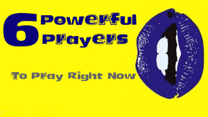 6 Powerful Prayers to Pray Right Now!
