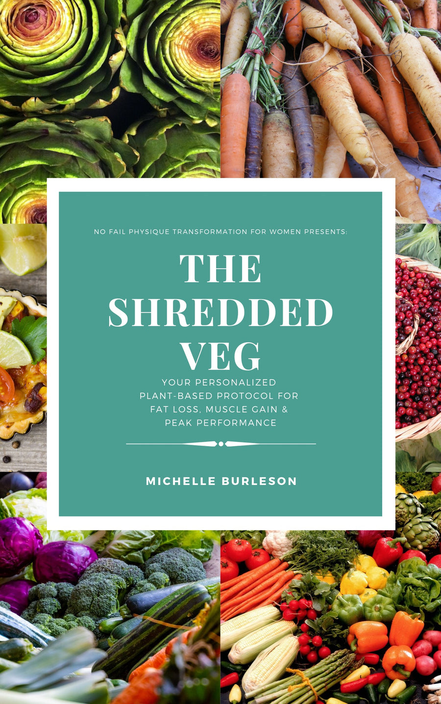 The Shredded Veg: Plant Based Body Transformation Protocol For Women