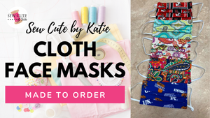 Cloth Face Masks Now Available - Made to Order