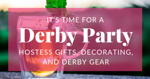 Derby Up! Derby Party Hostess Gifts, Decorating, and Derby Gear