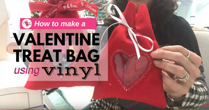 How to Make a Valentine Treat Bag Using Vinyl