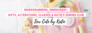Monogramming, Embroidery, Gifts, Alterations, Classes and Katie's Sewing Club at Sew Cute By Katie