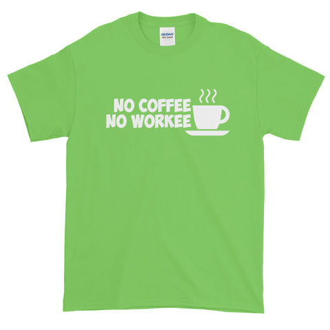 No Coffee, No Workee Unisex T-Shirt