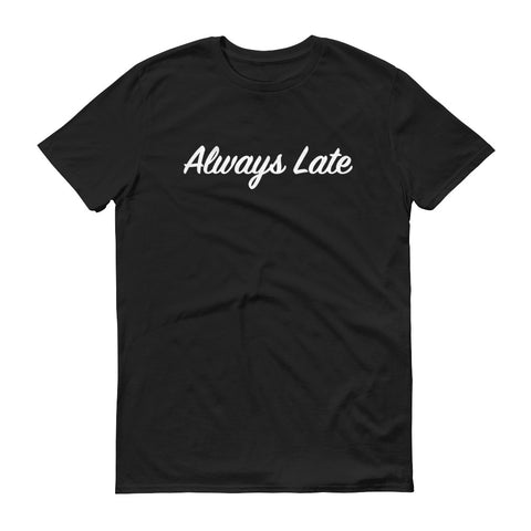 Always Late Short Sleeve T-Shirt (Unisex)