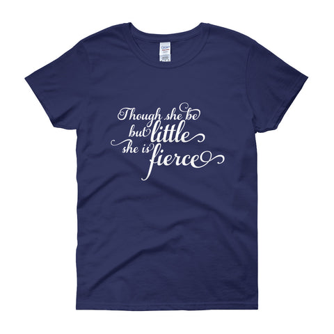 Though She Be But Little She Is Fierce Ladies Tee