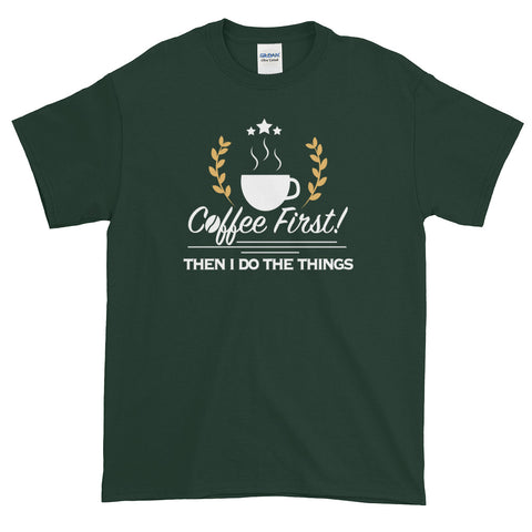 Coffee First, Then I Do The Things Unisex T-Shirt