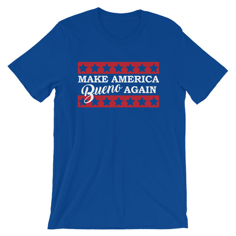 Make America Bueno Again Unisex T-Shirt