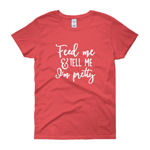 Feed Me and Tell Me I'm Pretty Ladies Tee
