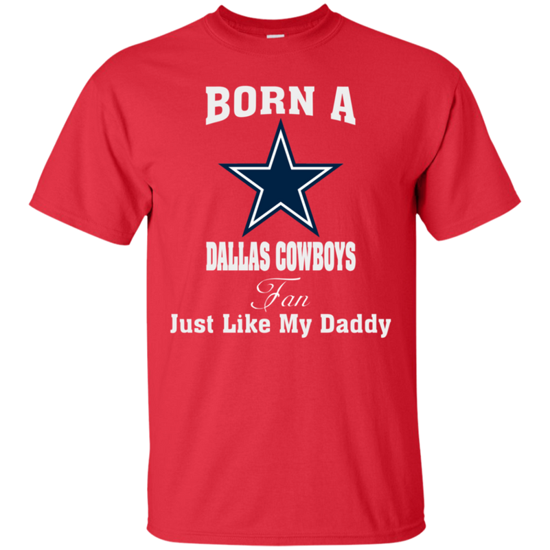 e71d1f8d9 Born A Dallas Cowboys Fan Just Like My Daddy Shirt-father s Day ...