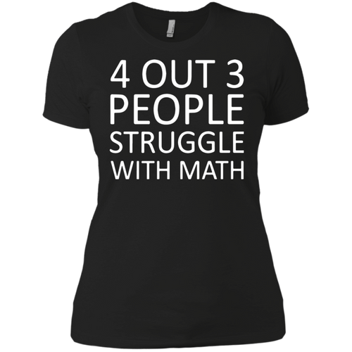 8be07973fd9 4 Out 3 People Struggle With Math NL3900 Next Level Ladies' Boyfriend T- Shirt