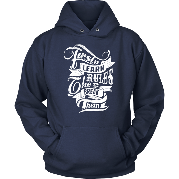 First Learn The Rules Then Break Them-Unisex Hoodie